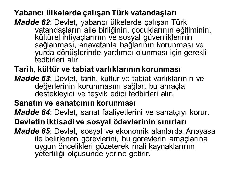 Yabancı ülkelerde çalışan Türk vatandaşları Madde 62: Devlet, yabancı ülkelerde çalışan Türk vatandaşların aile birliğinin, çocuklarının eğitiminin, k