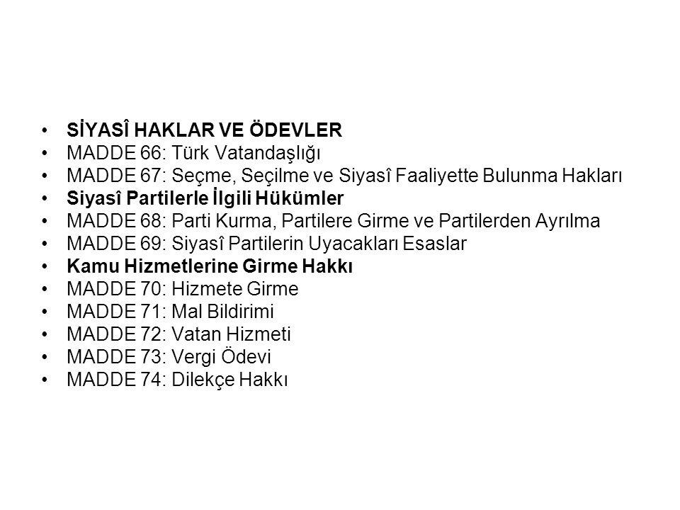 SİYASÎ HAKLAR VE ÖDEVLER MADDE 66: Türk Vatandaşlığı MADDE 67: Seçme, Seçilme ve Siyasî Faaliyette Bulunma Hakları Siyasî Partilerle İlgili Hükümler M