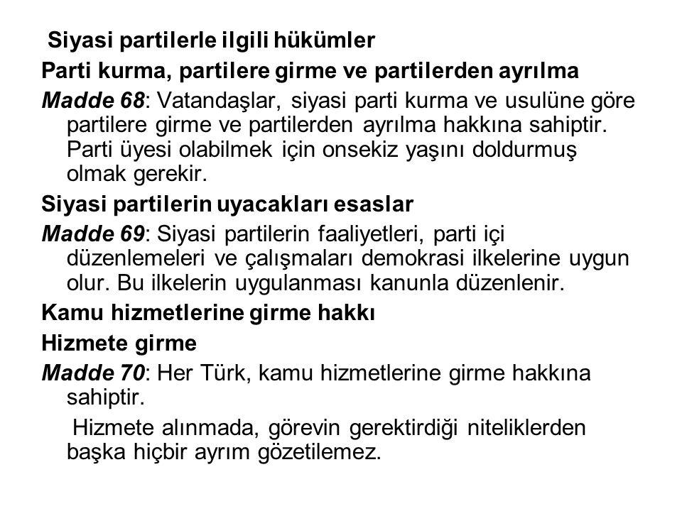 Siyasi partilerle ilgili hükümler Parti kurma, partilere girme ve partilerden ayrılma Madde 68: Vatandaşlar, siyasi parti kurma ve usulüne göre partil