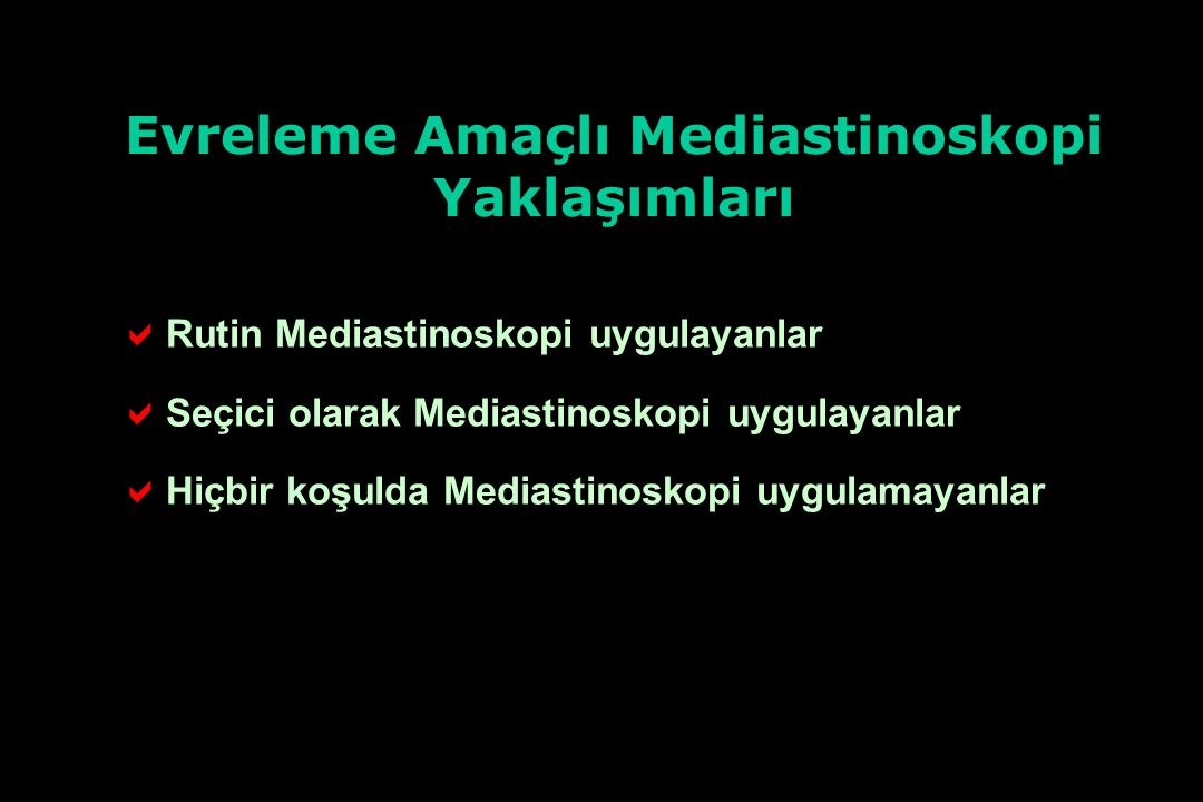   Rutin Mediastinoskopi uygulayanlar   Seçici olarak Mediastinoskopi uygulayanlar   Hiçbir koşulda Mediastinoskopi uygulamayanlar Evreleme Amaçl