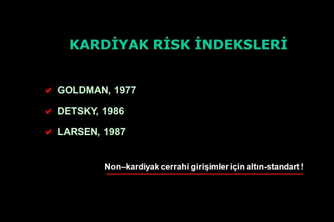 KARDİYAK RİSK İNDEKSLERİ   GOLDMAN, 1977   DETSKY, 1986   LARSEN, 1987 Non–kardiyak cerrahi girişimler için altın-standart !