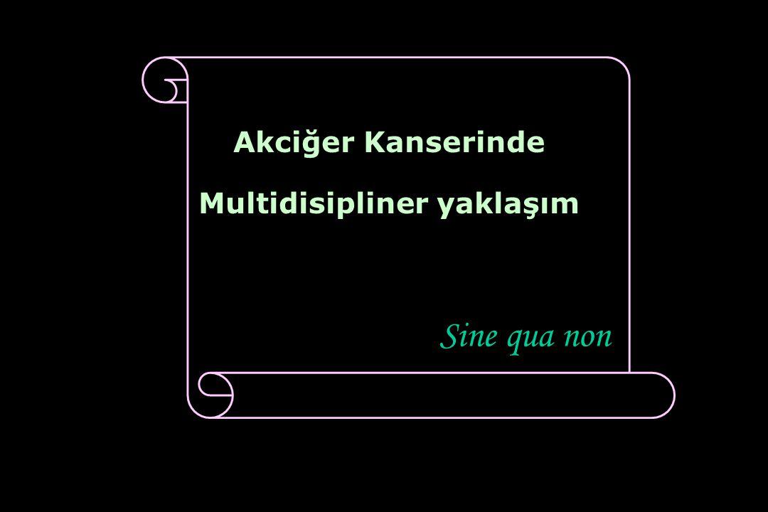 Akciğer Kanserinde Multidisipliner yaklaşım Sine qua non