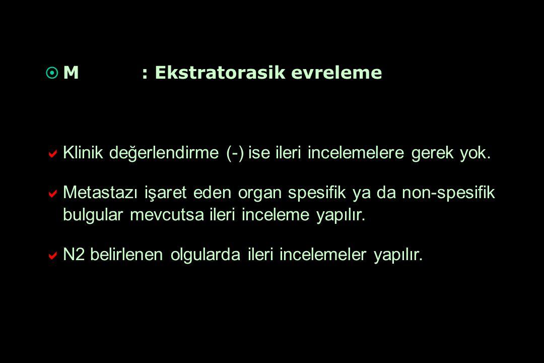   M: Ekstratorasik evreleme   Klinik değerlendirme (-) ise ileri incelemelere gerek yok.   Metastazı işaret eden organ spesifik ya da non-spesif