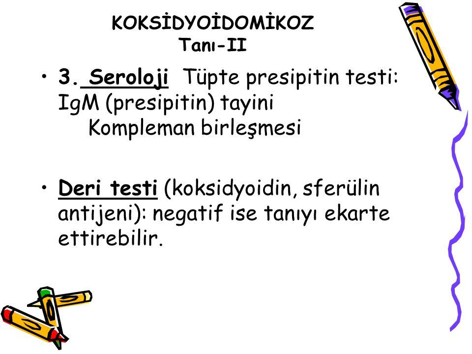 KOKSİDYOİDOMİKOZ Tanı-II 3. SerolojiTüpte presipitin testi: IgM (presipitin) tayini Kompleman birleşmesi Deri testi (koksidyoidin, sferülin antijeni):