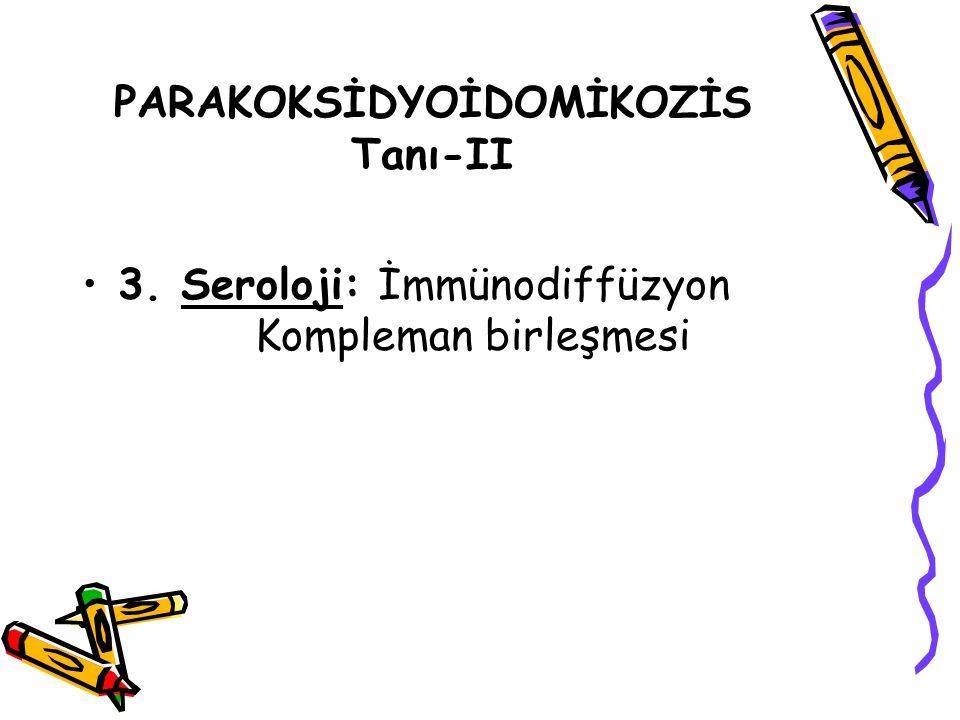 PARAKOKSİDYOİDOMİKOZİS Tanı-II 3. Seroloji: İmmünodiffüzyon Kompleman birleşmesi
