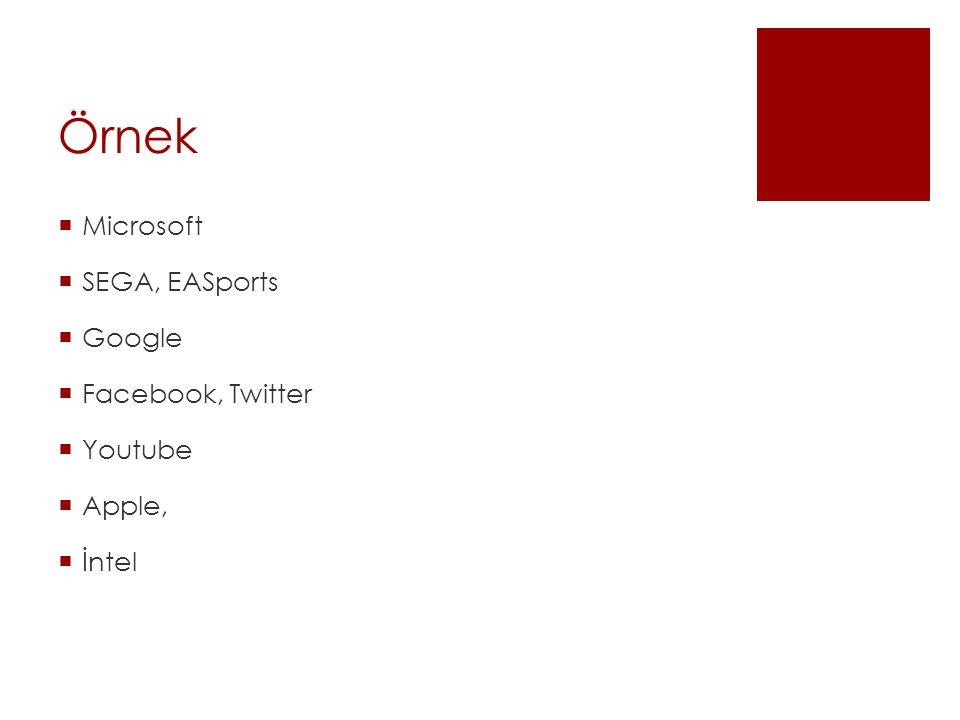 Örnek  Microsoft  SEGA, EASports  Google  Facebook, Twitter  Youtube  Apple,  İntel