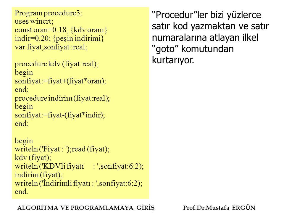 Program procedure3; uses wincrt; const oran=0.18; {kdv oranı} indir=0.20; {peşin indirimi} var fiyat,sonfiyat :real; procedure kdv (fiyat:real); begin