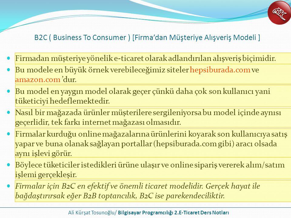 Ali Kürşat Tosunoğlu/ Bilgisayar Programcılığı 2.E-Ticaret Ders Notları B2C E-Ticaret modeli nasıl çalışır.
