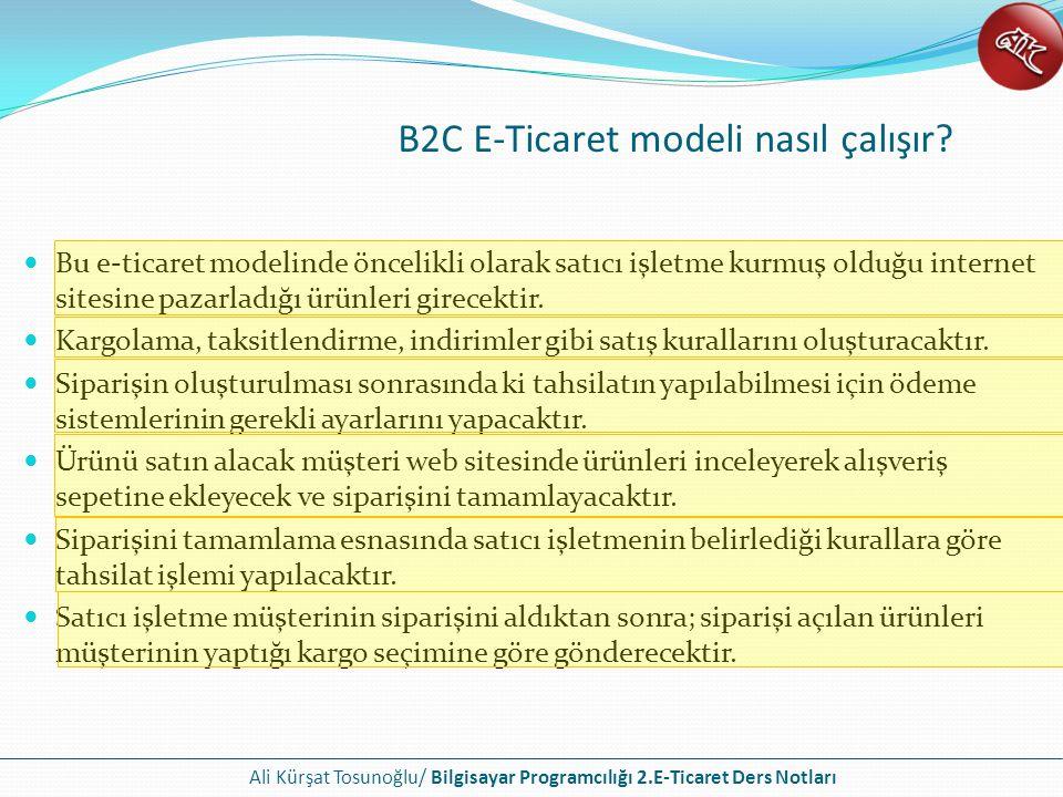 Ali Kürşat Tosunoğlu/ Bilgisayar Programcılığı 2.E-Ticaret Ders Notları Tüketiciden tüketiciye (Consumer to Consumer), aynı zamanda B2C ile paralel bir çalışma şeklidir.