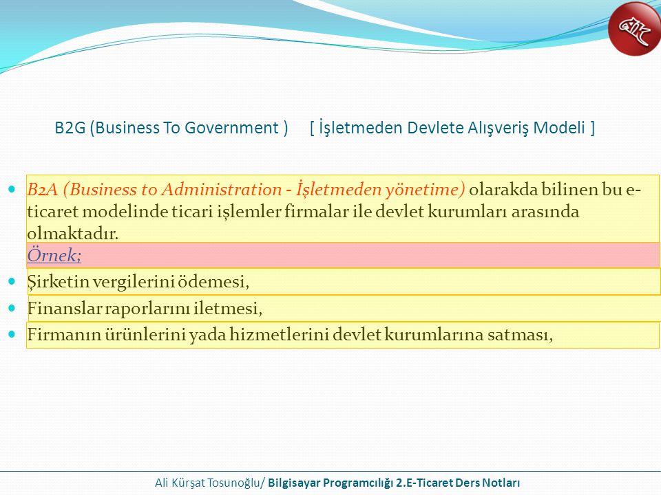 Ali Kürşat Tosunoğlu/ Bilgisayar Programcılığı 2.E-Ticaret Ders Notları B2A (Business to Administration - İşletmeden yönetime) olarakda bilinen bu e-