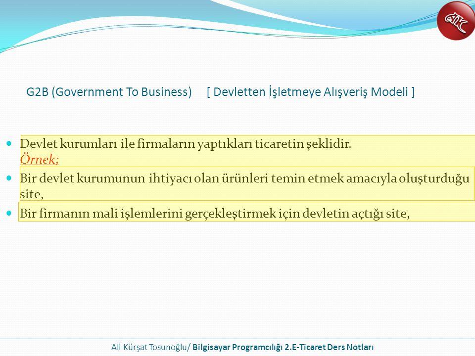 Ali Kürşat Tosunoğlu/ Bilgisayar Programcılığı 2.E-Ticaret Ders Notları Devlet kurumları ile firmaların yaptıkları ticaretin şeklidir. Örnek; Bir devl