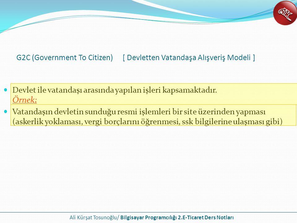 Ali Kürşat Tosunoğlu/ Bilgisayar Programcılığı 2.E-Ticaret Ders Notları C2A (Citizen to Administration) olarakda bilinen bu e-ticaret modeli, vatandaşın devlet kurumları ile yapmış olduğu işlemleri kapsamaktadır.