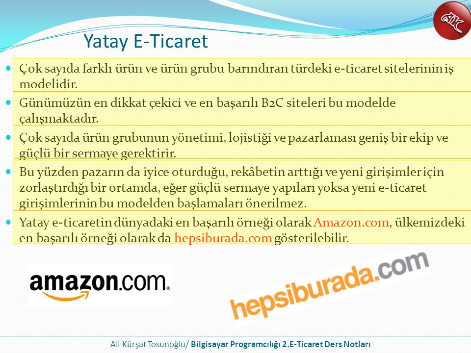 Ali Kürşat Tosunoğlu/ Bilgisayar Programcılığı 2.E-Ticaret Ders Notları Yatay E-Ticaret Çok sayıda farklı ürün ve ürün grubu barındıran türdeki e-tica