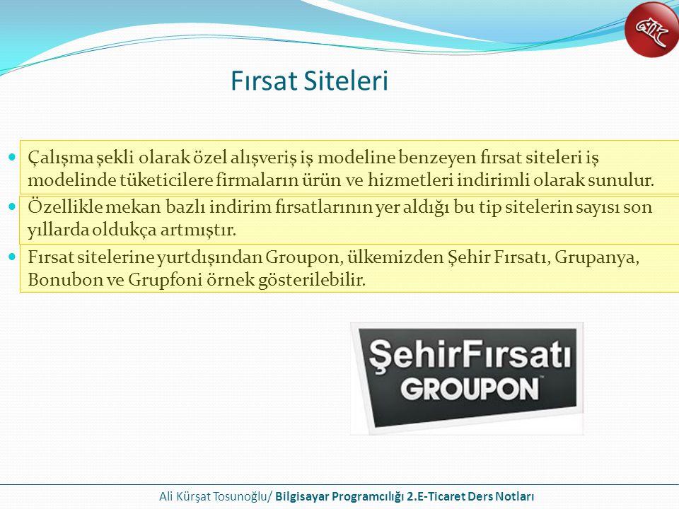 Ali Kürşat Tosunoğlu/ Bilgisayar Programcılığı 2.E-Ticaret Ders Notları Fırsat Siteleri Çalışma şekli olarak özel alışveriş iş modeline benzeyen fırsa