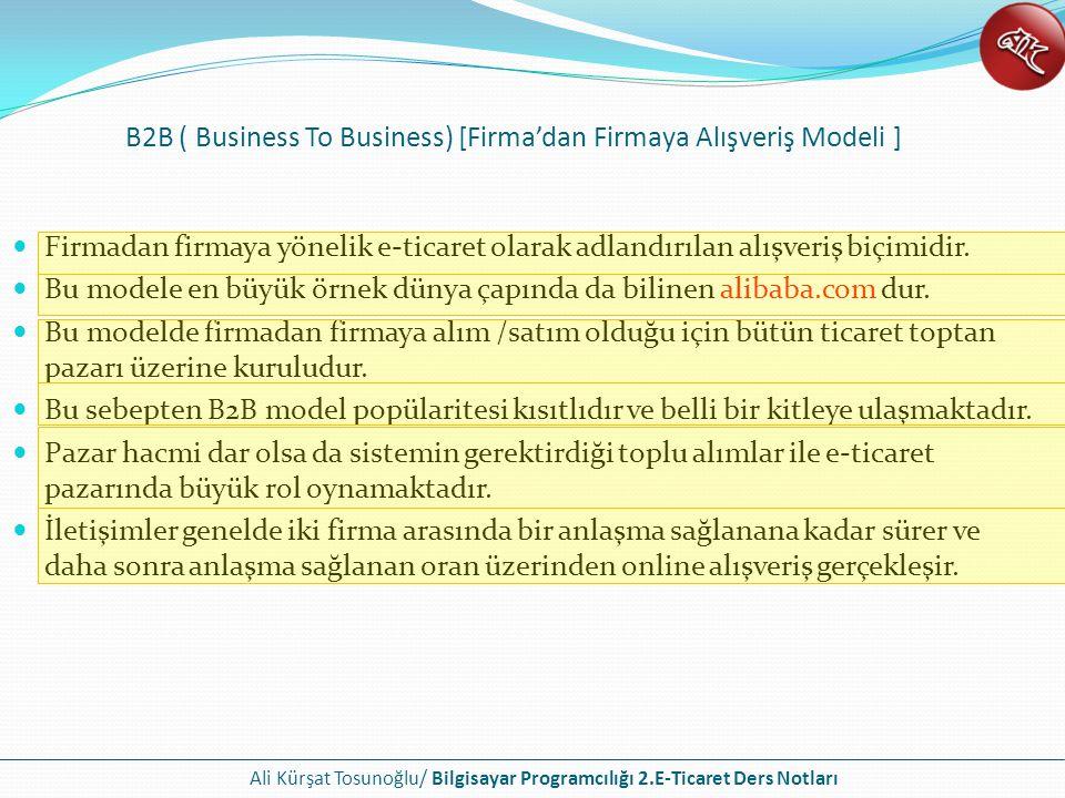 Ali Kürşat Tosunoğlu/ Bilgisayar Programcılığı 2.E-Ticaret Ders Notları B2B ( Business To Business) [Firma'dan Firmaya Alışveriş Modeli ] Firmadan fir