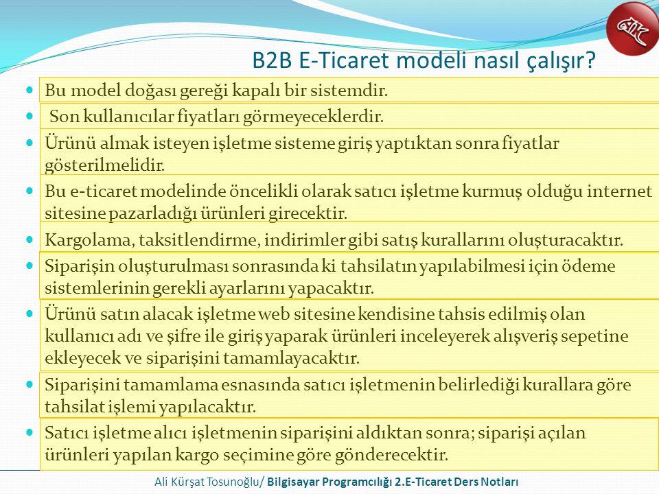 Ali Kürşat Tosunoğlu/ Bilgisayar Programcılığı 2.E-Ticaret Ders Notları B2C ( Business To Consumer ) [Firma'dan Müşteriye Alışveriş Modeli ] Firmadan müşteriye yönelik e-ticaret olarak adlandırılan alışveriş biçimidir.