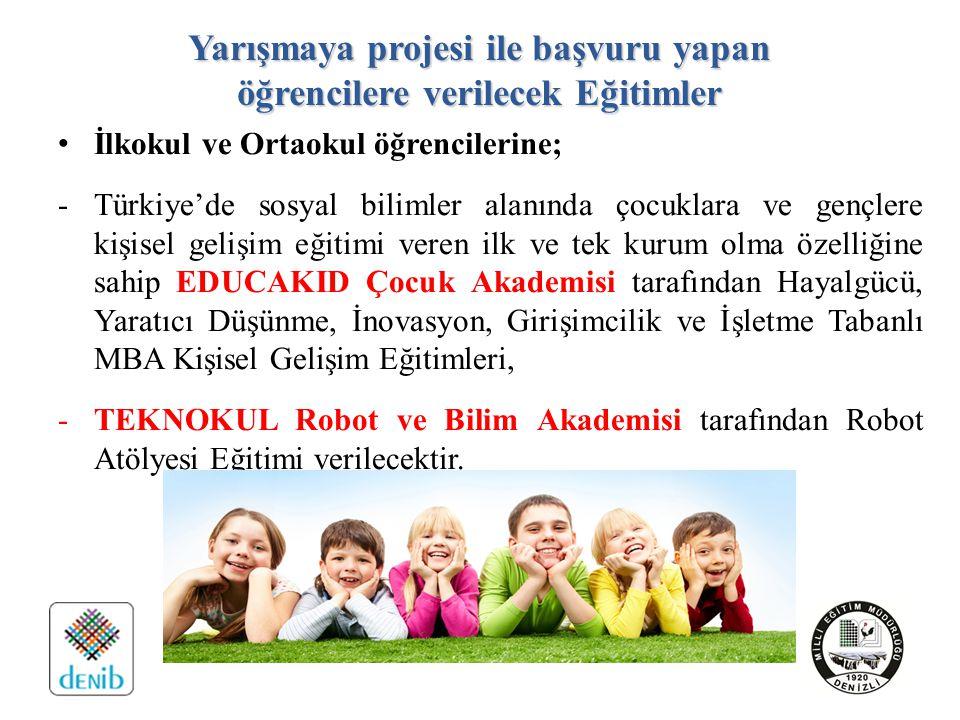 Yarışmaya projesi ile başvuru yapan öğrencilere verilecek Eğitimler İlkokul ve Ortaokul öğrencilerine; -Türkiye'de sosyal bilimler alanında çocuklara ve gençlere kişisel gelişim eğitimi veren ilk ve tek kurum olma özelliğine sahip EDUCAKID Çocuk Akademisi tarafından Hayalgücü, Yaratıcı Düşünme, İnovasyon, Girişimcilik ve İşletme Tabanlı MBA Kişisel Gelişim Eğitimleri, -TEKNOKUL Robot ve Bilim Akademisi tarafından Robot Atölyesi Eğitimi verilecektir.