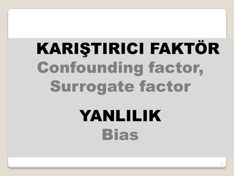 KARIŞTIRICI FAKTÖR Confounding factor, Surrogate factor YANLILIK Bias 1
