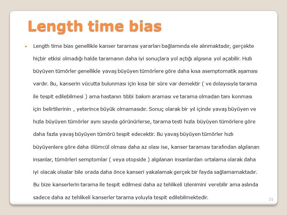 Length time bias genellikle kanser taraması yararları bağlamında ele alınmaktadır, gerçekte hiçbir etkisi olmadığı halde taramanın daha iyi sonuçlara
