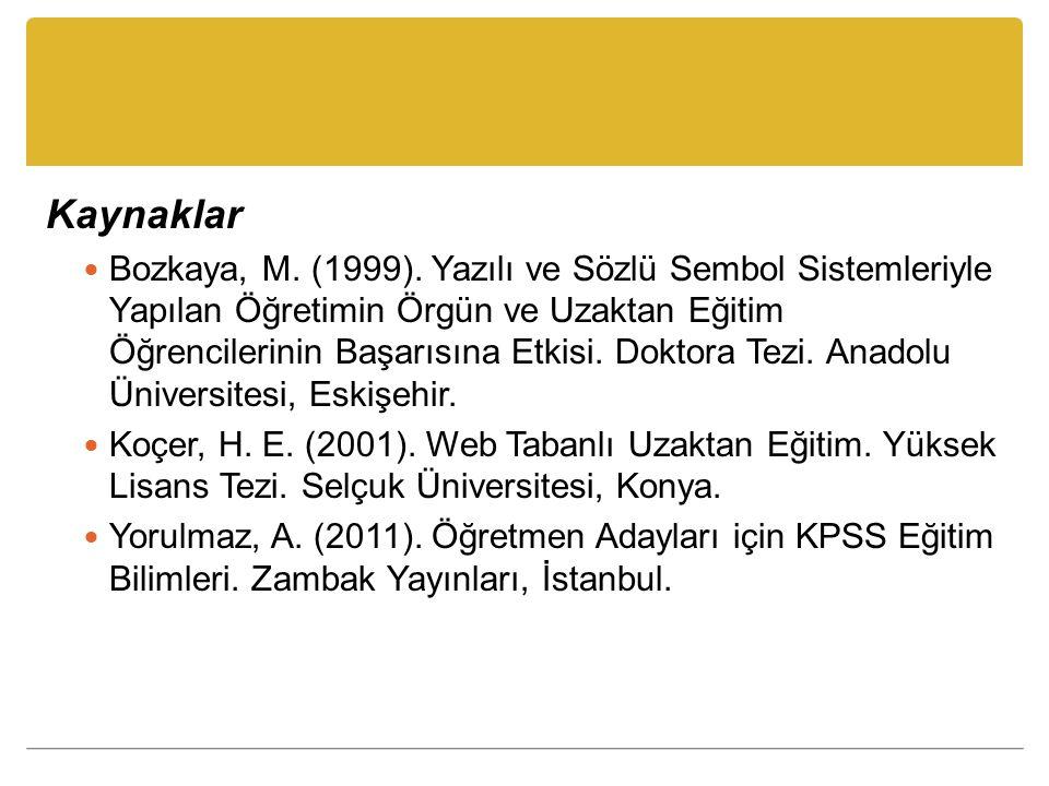 Kaynaklar Bozkaya, M. (1999). Yazılı ve Sözlü Sembol Sistemleriyle Yapılan Öğretimin Örgün ve Uzaktan Eğitim Öğrencilerinin Başarısına Etkisi. Doktora