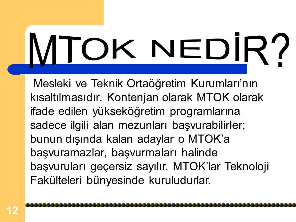 12 Mesleki ve Teknik Ortaöğretim Kurumları'nın kısaltılmasıdır. Kontenjan olarak MTOK olarak ifade edilen yükseköğretim programlarına sadece ilgili al