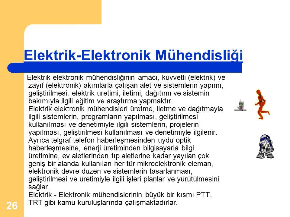 26 Elektrik-Elektronik Mühendisliği Elektrik-elektronik mühendisliğinin amacı, kuvvetli (elektrik) ve zayıf (elektronik) akımlarla çalışan alet ve sis