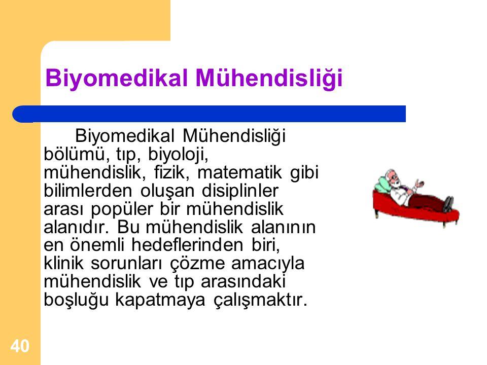 40 Biyomedikal Mühendisliği Biyomedikal Mühendisliği bölümü, tıp, biyoloji, mühendislik, fizik, matematik gibi bilimlerden oluşan disiplinler arası po