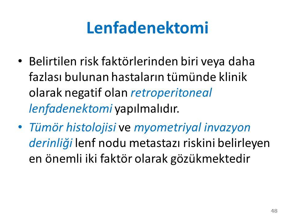 Lenfadenektomi Belirtilen risk faktörlerinden biri veya daha fazlası bulunan hastaların tümünde klinik olarak negatif olan retroperitoneal lenfadenektomi yapılmalıdır.