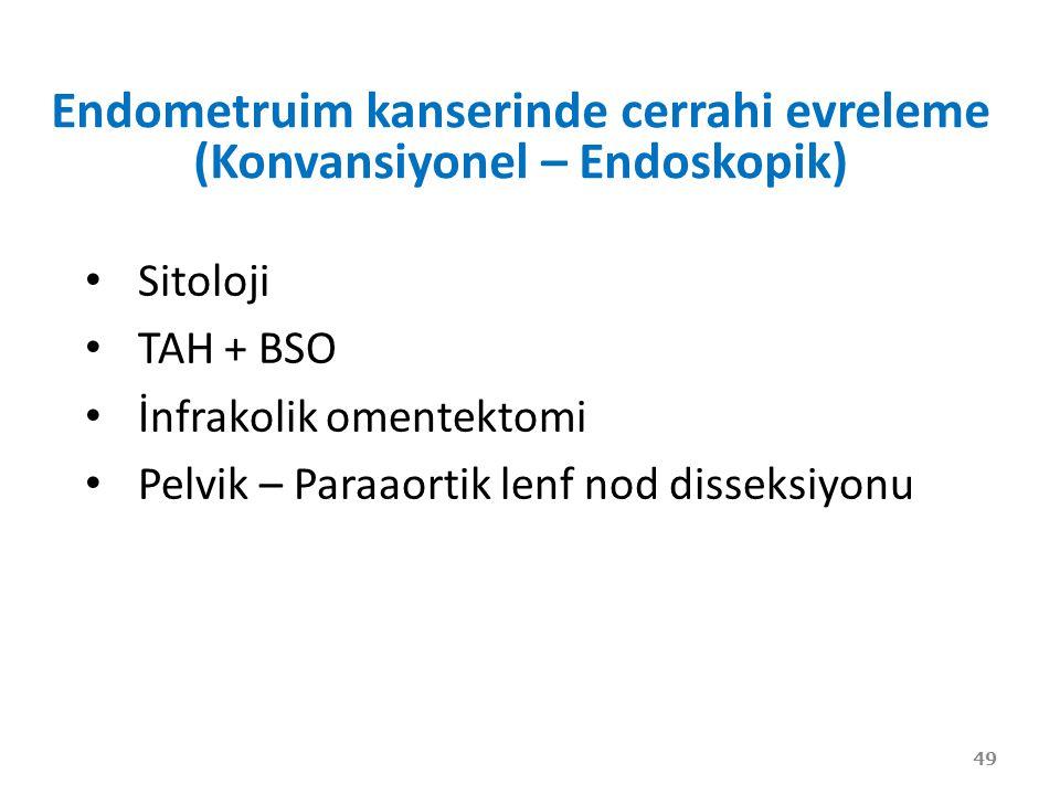 Endometruim kanserinde cerrahi evreleme (Konvansiyonel – Endoskopik) 49 Sitoloji TAH + BSO İnfrakolik omentektomi Pelvik – Paraaortik lenf nod disseksiyonu