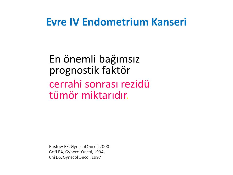 Evre IV Endometrium Kanseri En önemli bağımsız prognostik faktör cerrahi sonrası rezidü tümör miktarıdır.
