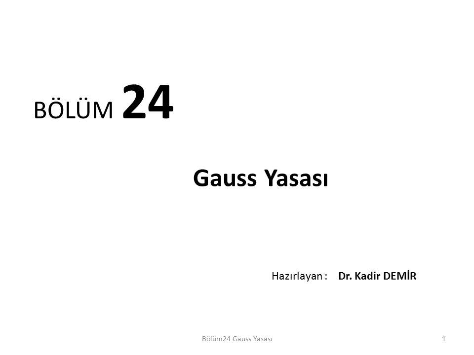 1 BÖLÜM 24 Gauss Yasası Bölüm24 Gauss Yasası Hazırlayan : Dr. Kadir DEMİR