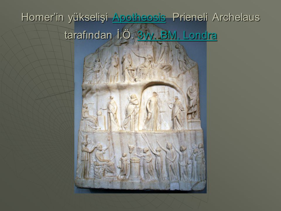 Homer'in yükselişi Apotheosis Prieneli Archelaus tarafından İ.Ö. 3yy. BM, Londra Apotheosis3yy. BM, LondraApotheosis3yy. BM, Londra