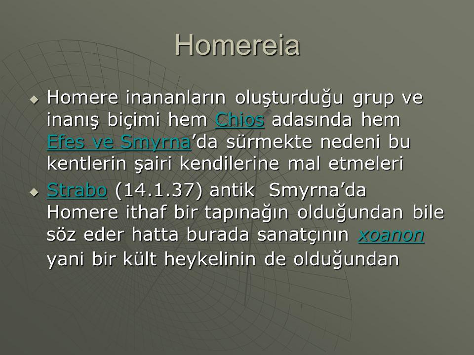 Homereia  Homere inananların oluşturduğu grup ve inanış biçimi hem Chios adasında hem Efes ve Smyrna'da sürmekte nedeni bu kentlerin şairi kendilerin