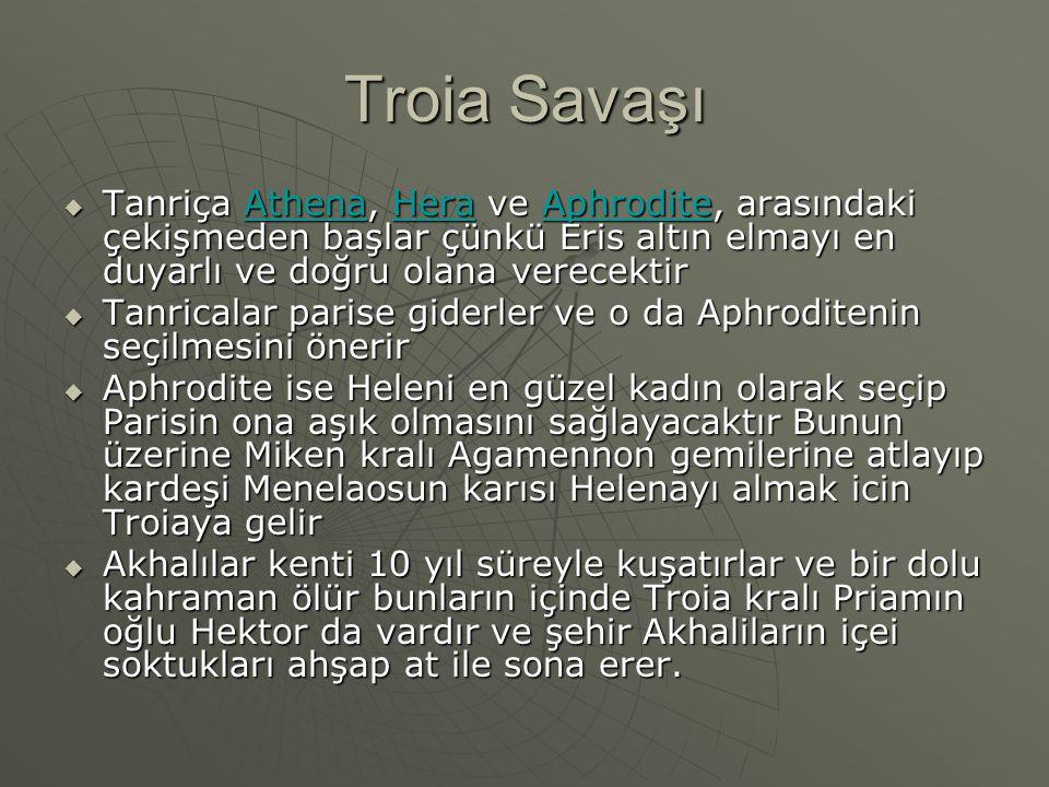 Troia Savaşı  Tanriça Athena, Hera ve Aphrodite, arasındaki çekişmeden başlar çünkü Eris altın elmayı en duyarlı ve doğru olana verecektir AthenaHera
