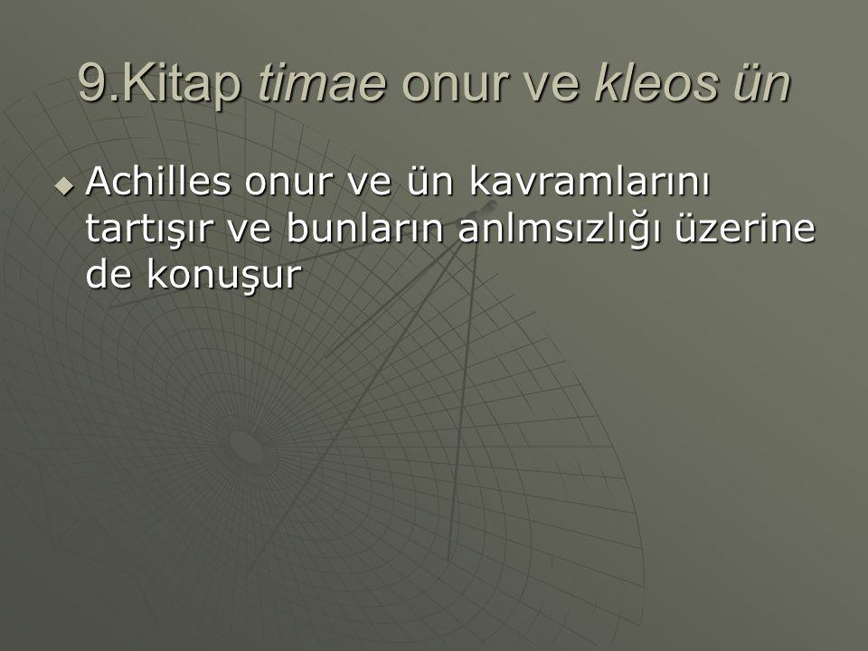 9.Kitap timae onur ve kleos ün  Achilles onur ve ün kavramlarını tartışır ve bunların anlmsızlığı üzerine de konuşur