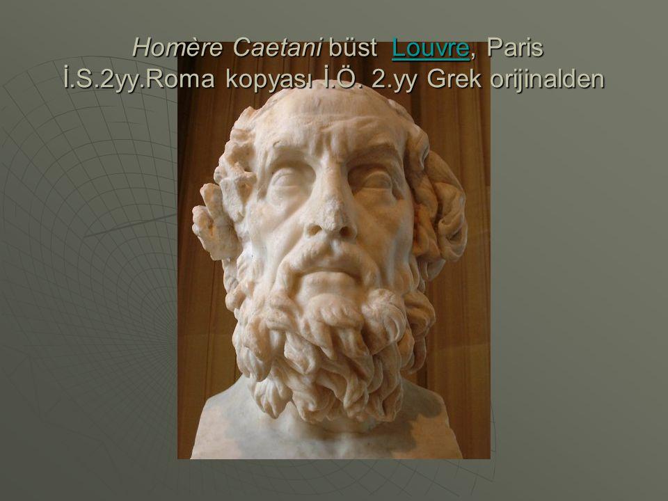 Homère Caetani büst Louvre, Paris İ.S.2yy.Roma kopyası İ.Ö. 2.yy Grek orijinalden Homère Caetani büst Louvre, Paris İ.S.2yy.Roma kopyası İ.Ö. 2.yy Gre