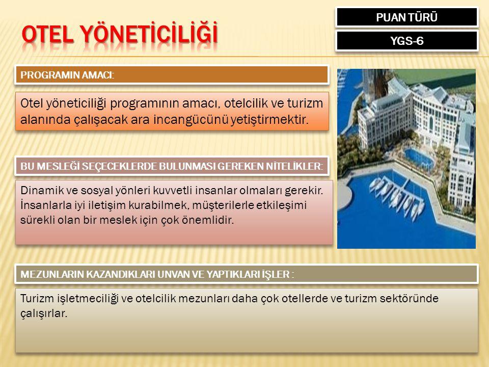 PUAN TÜRÜ YGS-6 PROGRAMIN AMACI: Otel yöneticiliği programının amacı, otelcilik ve turizm alanında çalışacak ara incangücünü yetiştirmektir.
