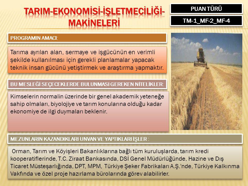 PUAN TÜRÜ TM-1_MF-2_MF-4 PROGRAMIN AMACI: Tarıma ayrılan alan, sermaye ve işgücünün en verimli şekilde kullanılması için gerekli planlamalar yapacak teknik insan gücünü yetiştirmek ve araştırma yapmaktır.