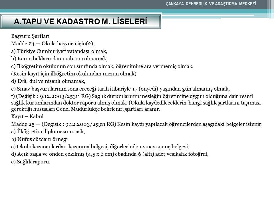 Başvuru Şartları Madde 24 — Okula başvuru için(2); a) Türkiye Cumhuriyeti vatandaşı olmak, b) Kamu haklarından mahrum olmamak, c) İlköğretim okulunun