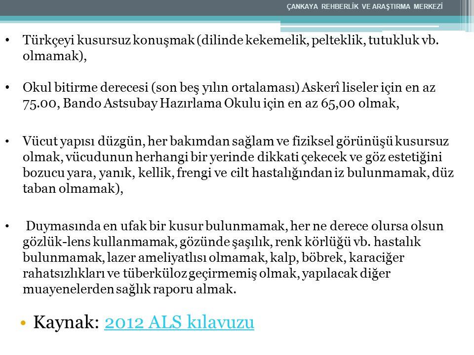 Türkçeyi kusursuz konuşmak (dilinde kekemelik, pelteklik, tutukluk vb. olmamak), Okul bitirme derecesi (son beş yılın ortalaması) Askerî liseler için