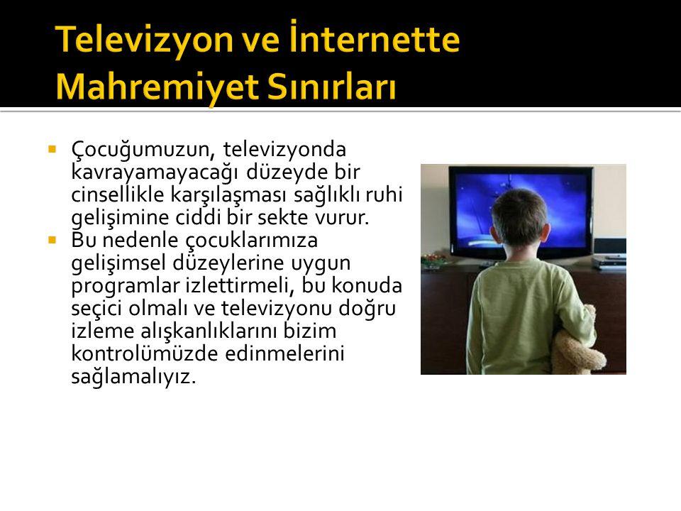  Çocuğumuzun, televizyonda kavrayamayacağı düzeyde bir cinsellikle karşılaşması sağlıklı ruhi gelişimine ciddi bir sekte vurur.  Bu nedenle çocuklar