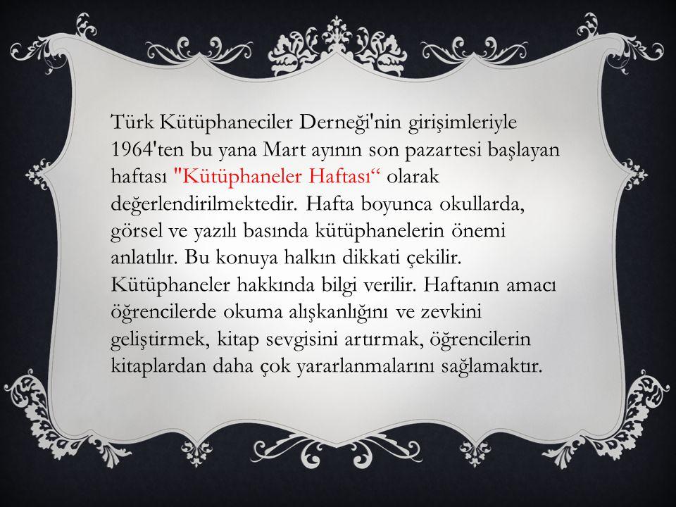 Türk Kütüphaneciler Derneği'nin girişimleriyle 1964'ten bu yana Mart ayının son pazartesi başlayan haftası