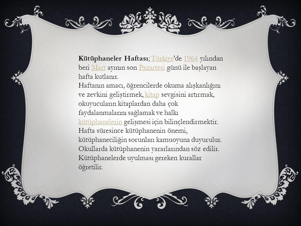 Kütüphaneler Haftası; Türkiye'de 1964 yılından beri Mart ayının son Pazartesi günü ile başlayan hafta kutlanır.Türkiye1964MartPazartesi Haftanın amacı