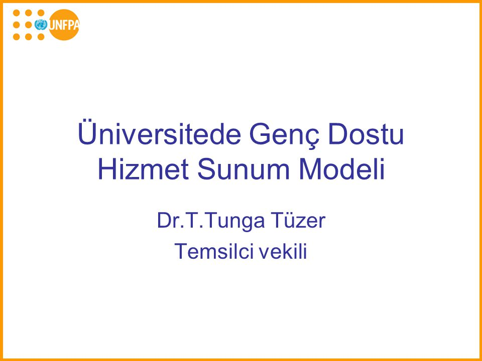 Üniversitede Genç Dostu Hizmet Sunum Modeli Dr.T.Tunga Tüzer Temsilci vekili