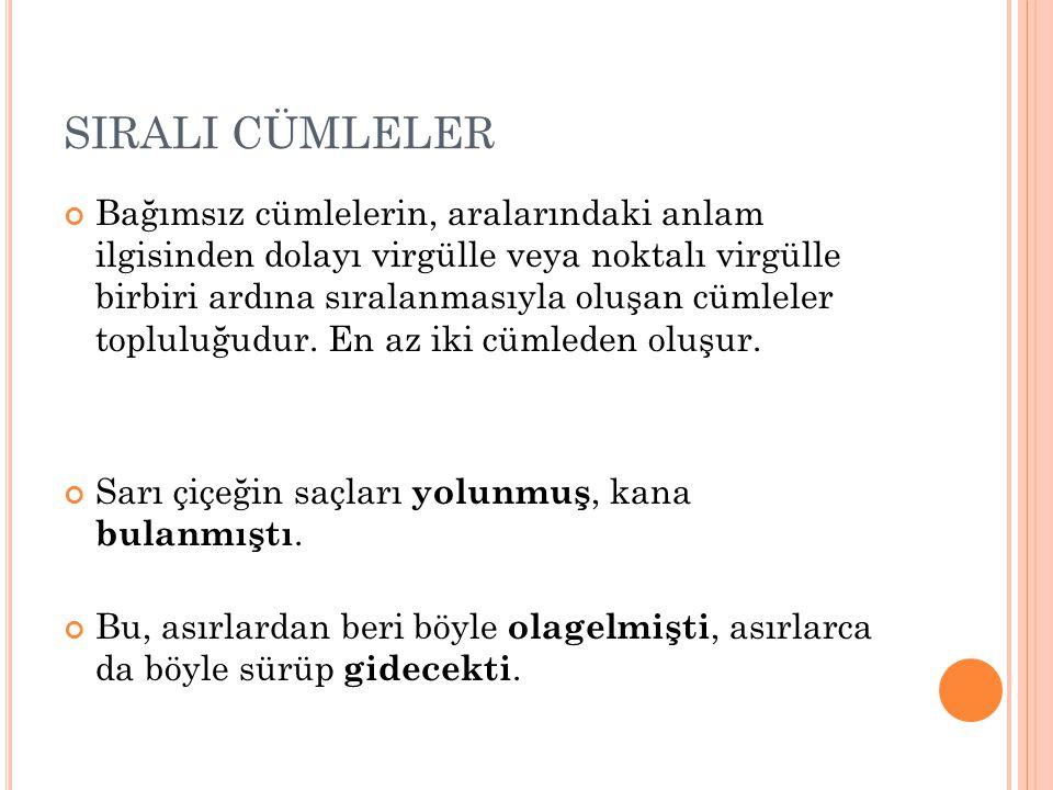 U YAR I: Sıralı cümlelerin bütün öğeleri ayrı olabildiği gibi bazıları ortak da olabilir.