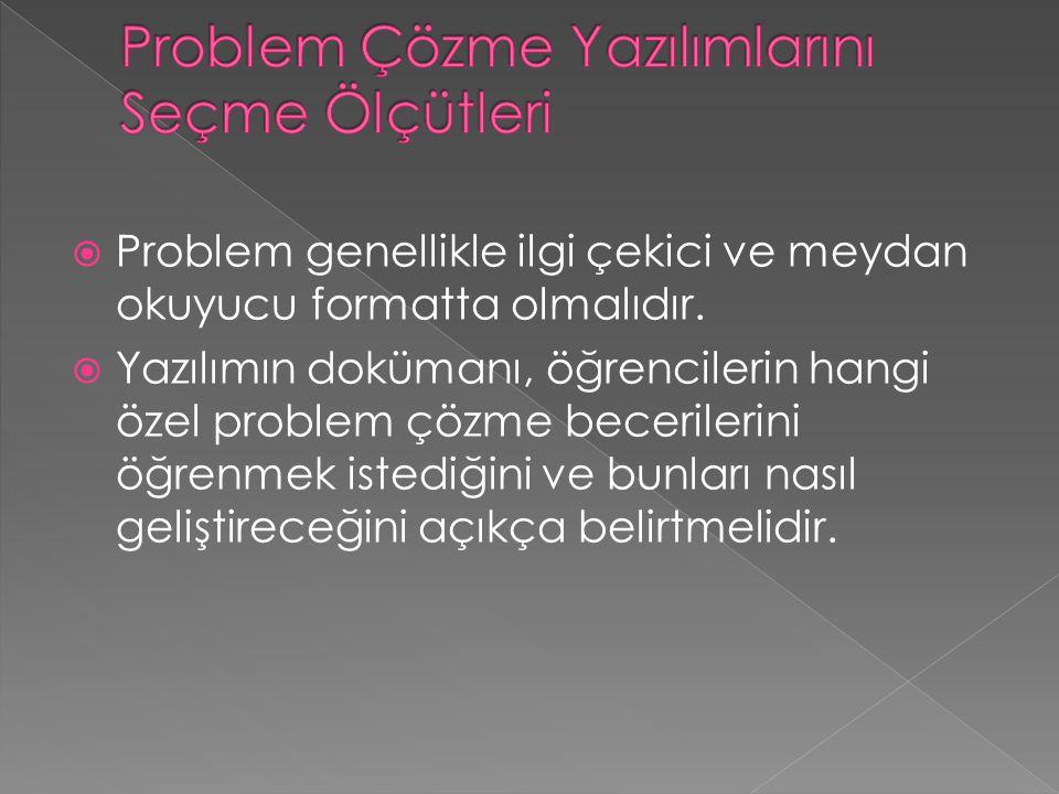  Problem genellikle ilgi çekici ve meydan okuyucu formatta olmalıdır.  Yazılımın dokümanı, öğrencilerin hangi özel problem çözme becerilerini öğrenm