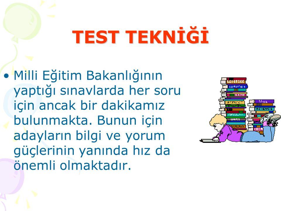 TEST TEKNİĞİ Milli Eğitim Bakanlığının yaptığı sınavlarda her soru için ancak bir dakikamız bulunmakta. Bunun için adayların bilgi ve yorum güçlerinin