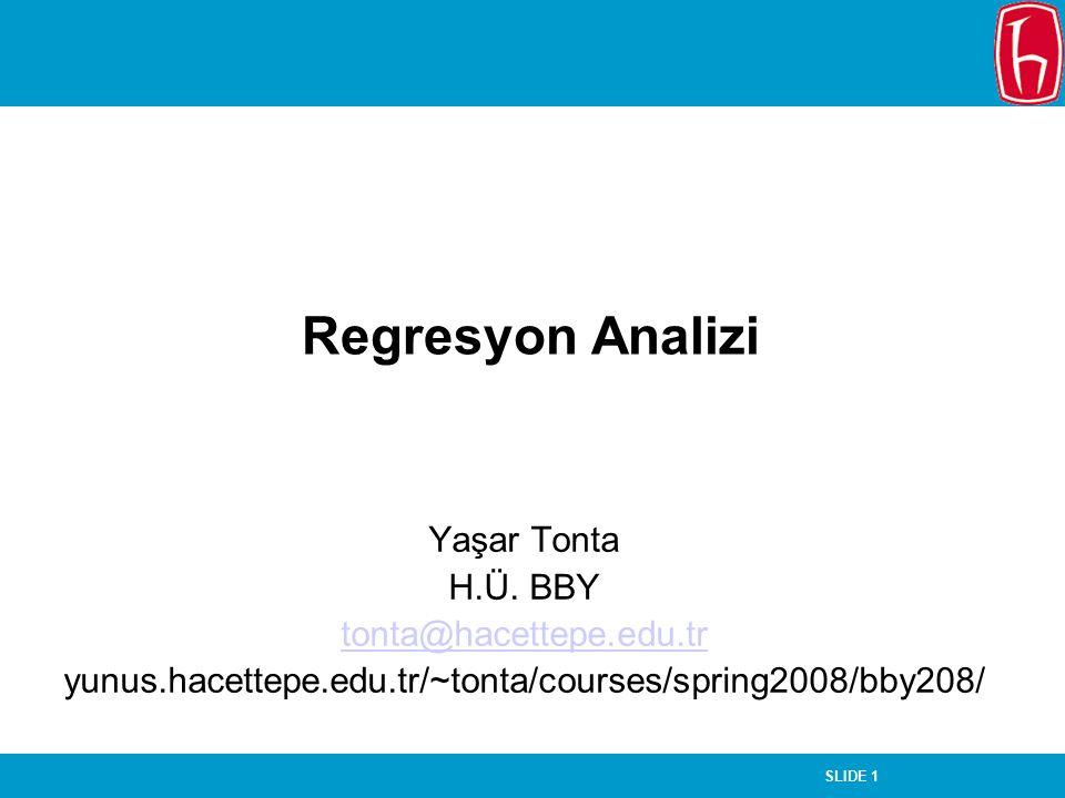 SLIDE 1 Regresyon Analizi Yaşar Tonta H.Ü. BBY tonta@hacettepe.edu.tr yunus.hacettepe.edu.tr/~tonta/courses/spring2008/bby208/