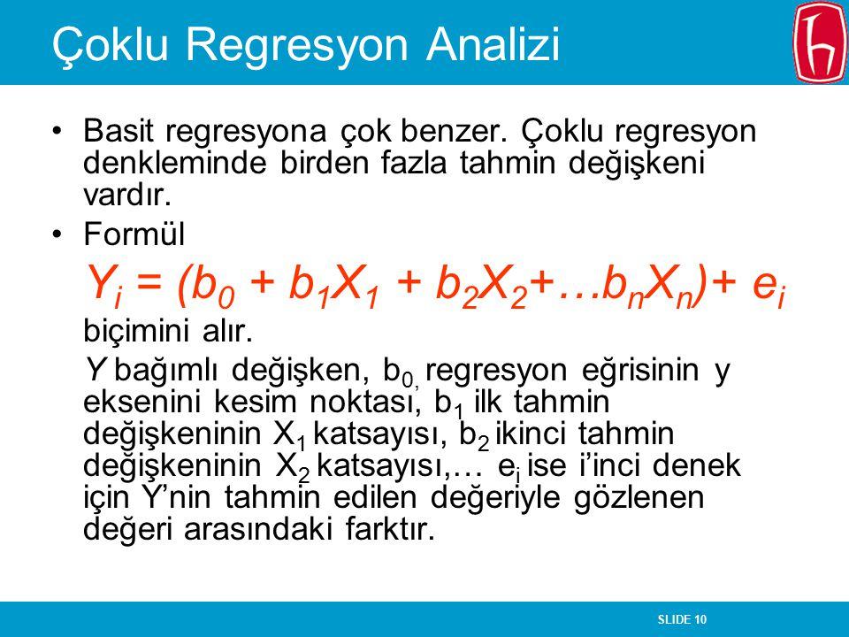 SLIDE 10 Çoklu Regresyon Analizi Basit regresyona çok benzer. Çoklu regresyon denkleminde birden fazla tahmin değişkeni vardır. Formül Y i = (b 0 + b