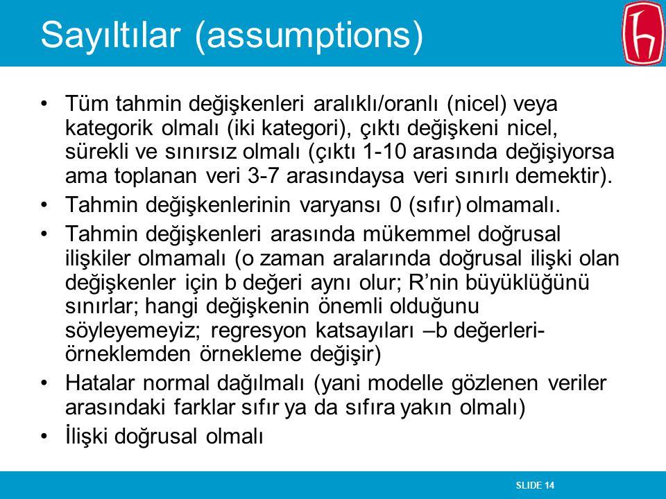 SLIDE 14 Sayıltılar (assumptions) Tüm tahmin değişkenleri aralıklı/oranlı (nicel) veya kategorik olmalı (iki kategori), çıktı değişkeni nicel, sürekli